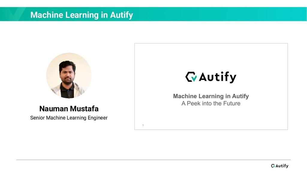 Machine Learning in Autify Nauman Mustafa Senio...
