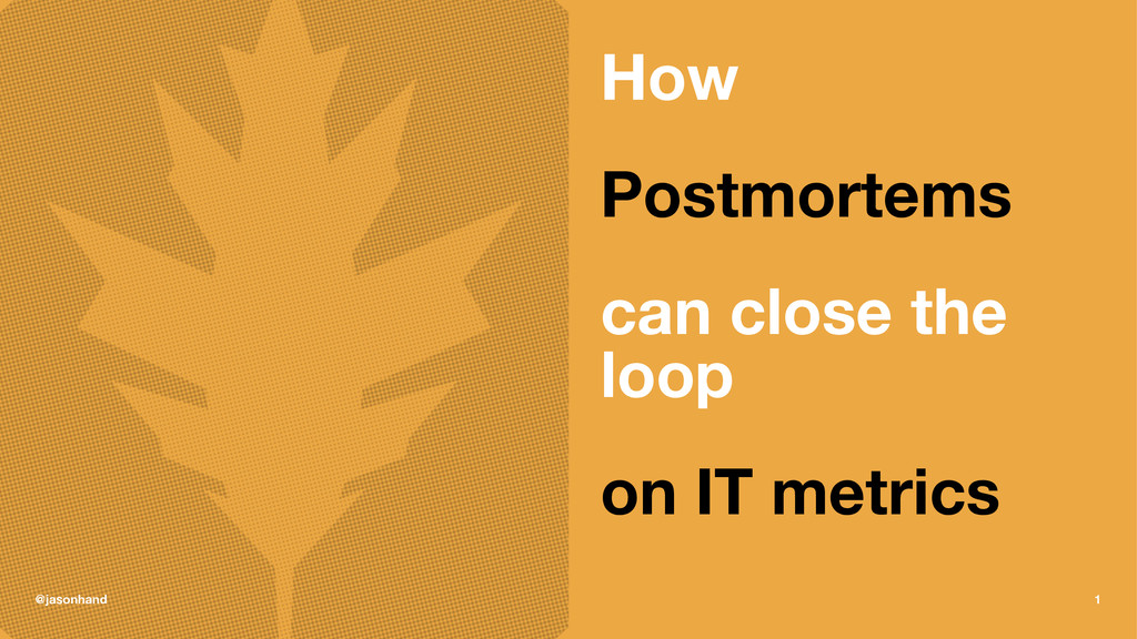 How Postmortems can close the loop on IT metric...