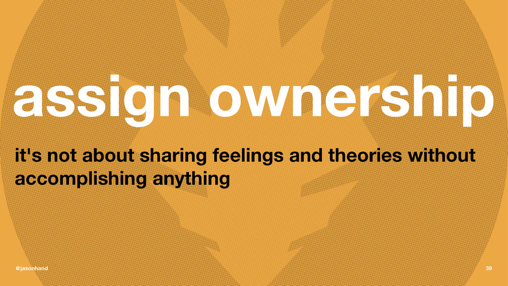 assign ownership it's not about sharing feeling...