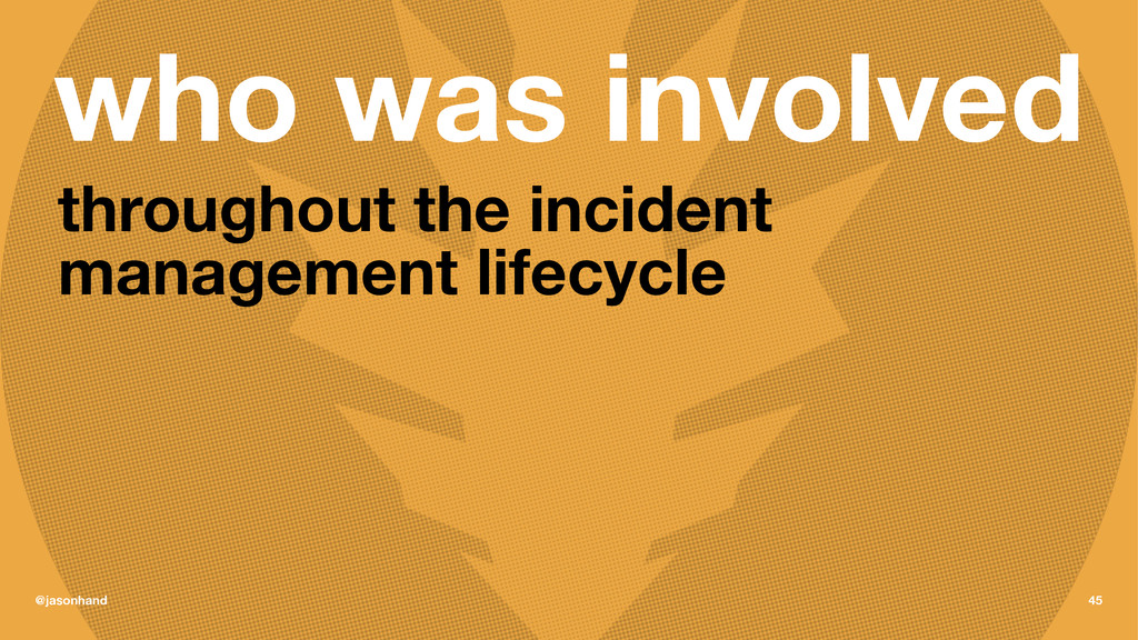 who was involved throughout the incident manage...