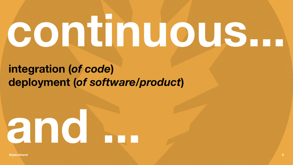 continuous... integration (of code) deployment ...