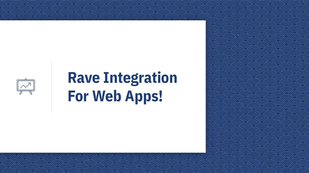 Rave Integration For Web Apps!
