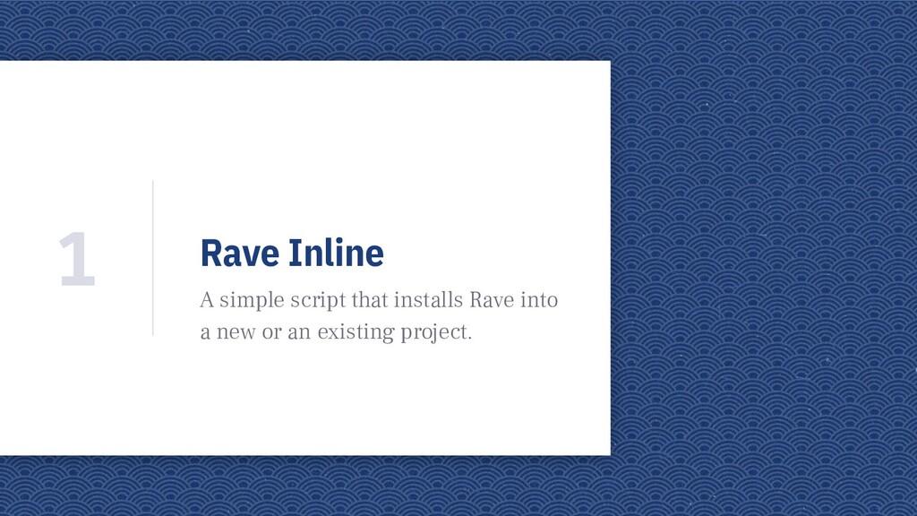 Rave Inline A simple script that installs Rave ...