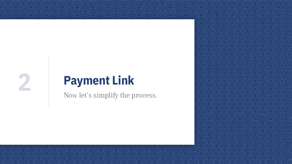 Payment Link Now let's simplify the process. 2