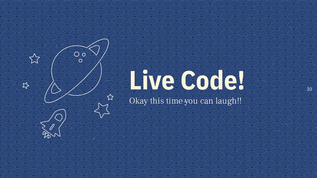 Live Code! Okay this time you can laugh!! 10