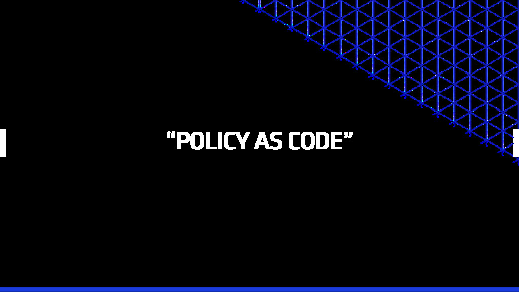 """""""POLICY AS CODE"""""""