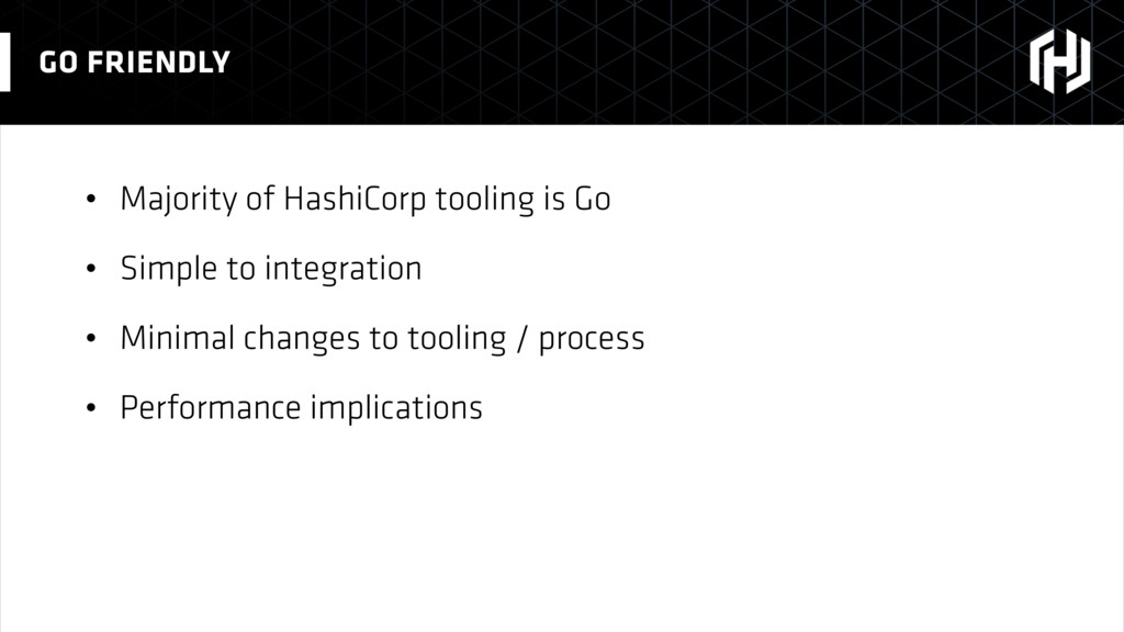• Majority of HashiCorp tooling is Go • Simple ...