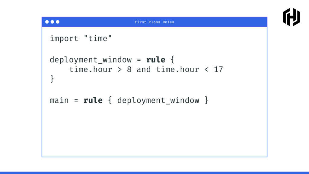 "import ""time"" deployment_window = rule { time.h..."