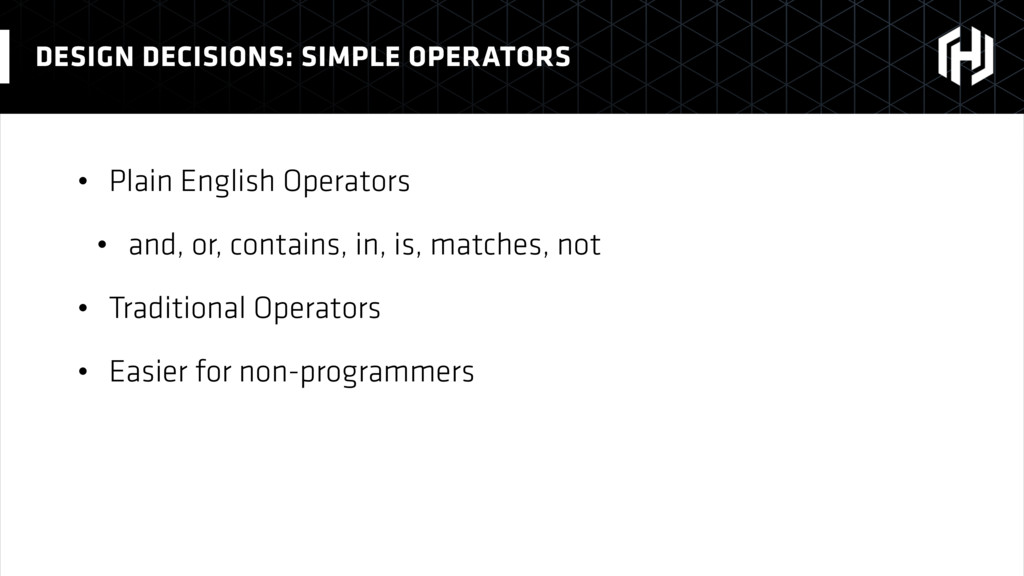 • Plain English Operators • and, or, contains, ...