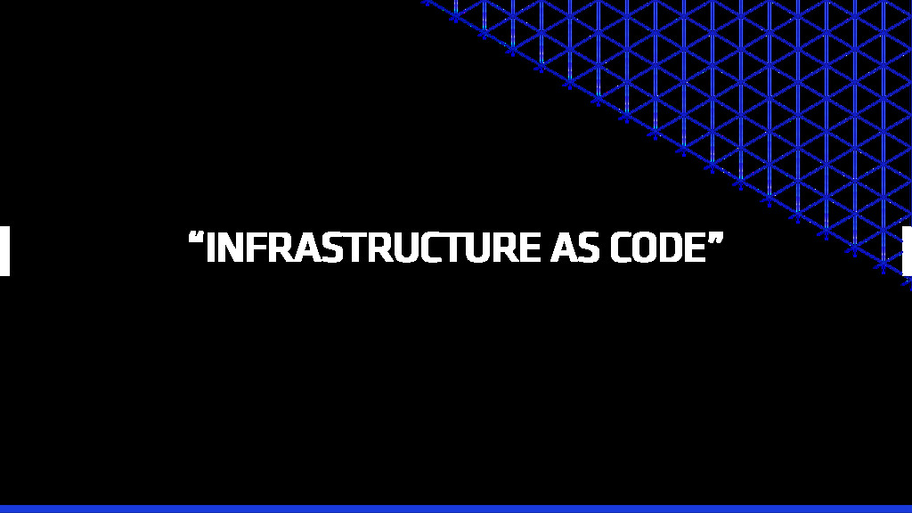 """""""INFRASTRUCTURE AS CODE"""""""