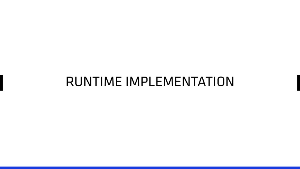 RUNTIME IMPLEMENTATION