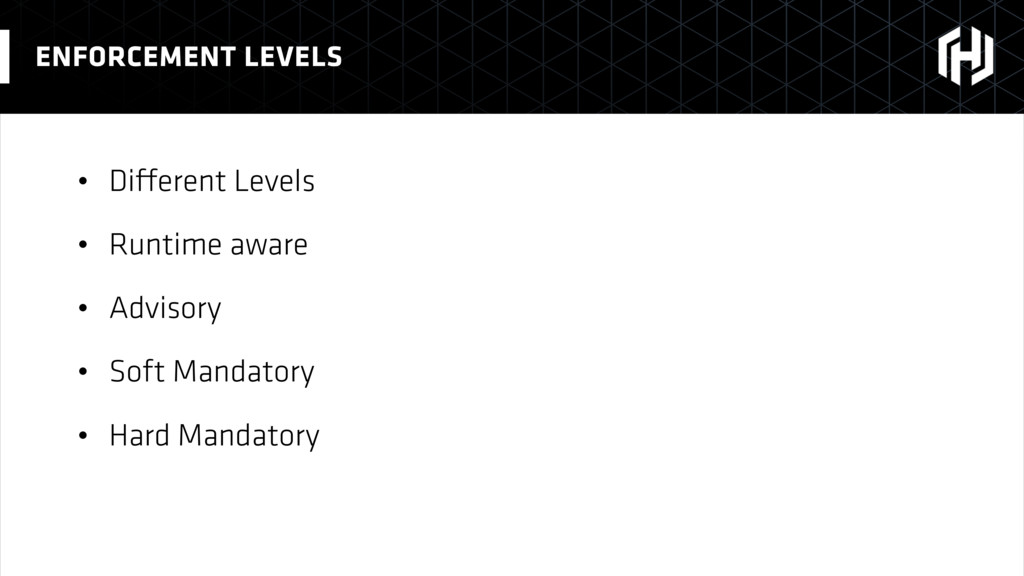 • Different Levels • Runtime aware • Advisory •...