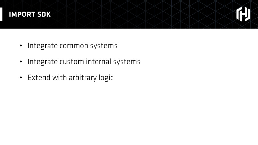 • Integrate common systems • Integrate custom i...