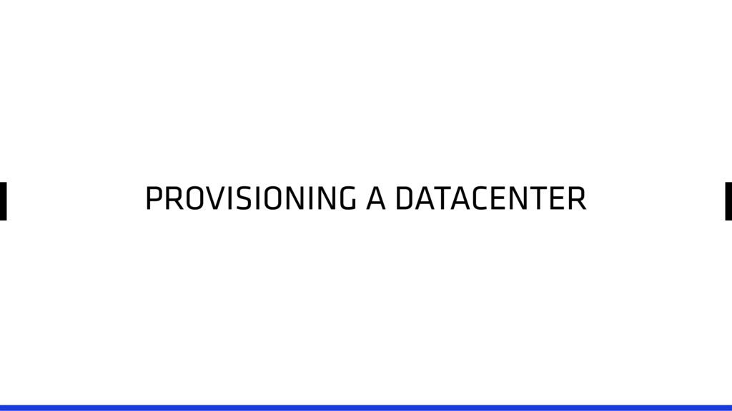 PROVISIONING A DATACENTER