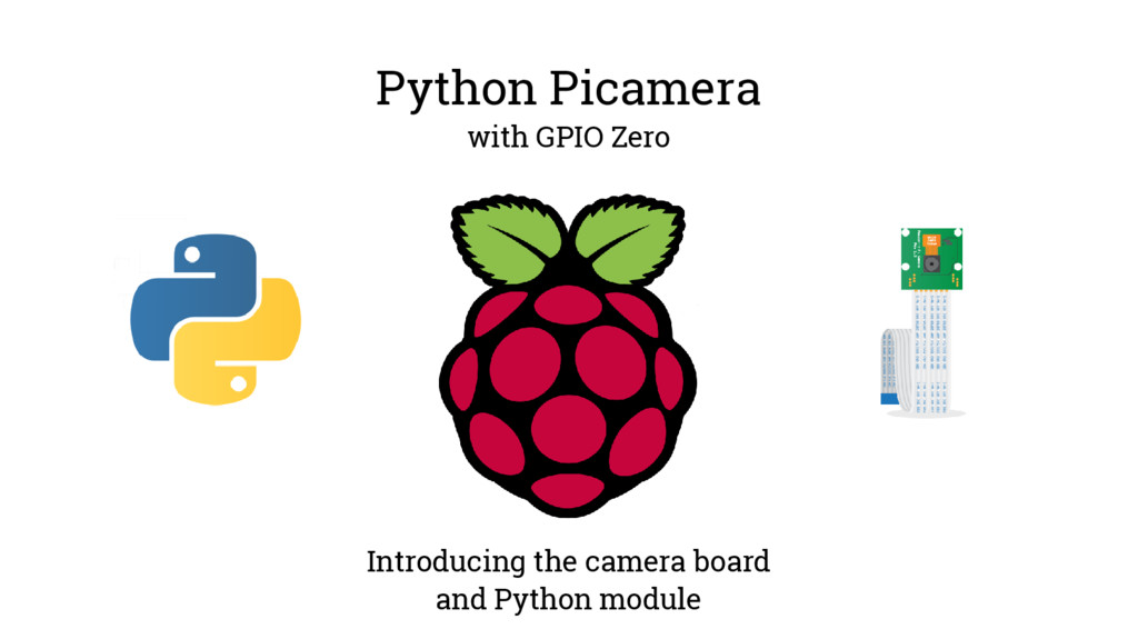 Python Picamera with GPIO Zero Introducing the ...
