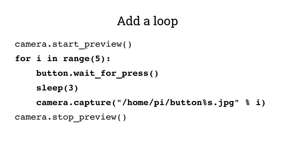 Add a loop camera.start_preview() for i in rang...