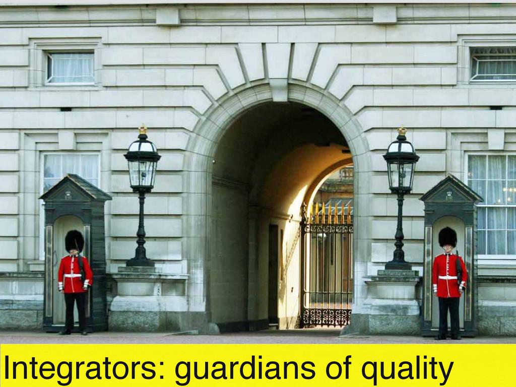 Integrators: guardians of quality