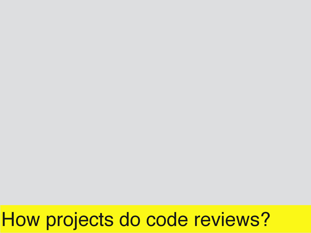 How projects do code reviews?