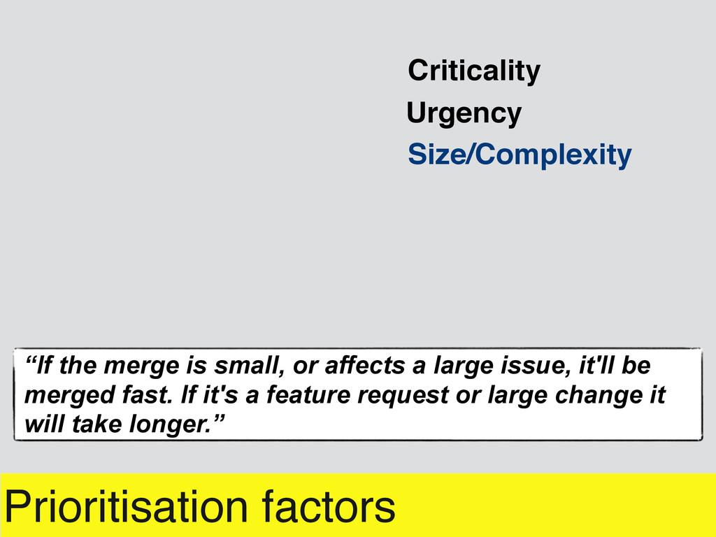 Prioritisation factors Urgency Criticality Size...