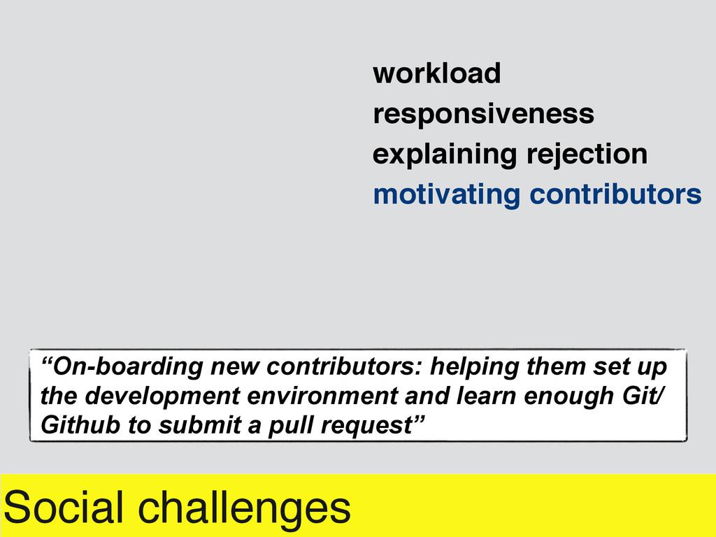 Social challenges explaining rejection workload...