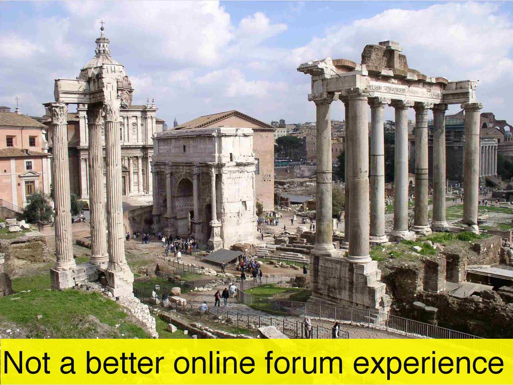 Not a better online forum experience