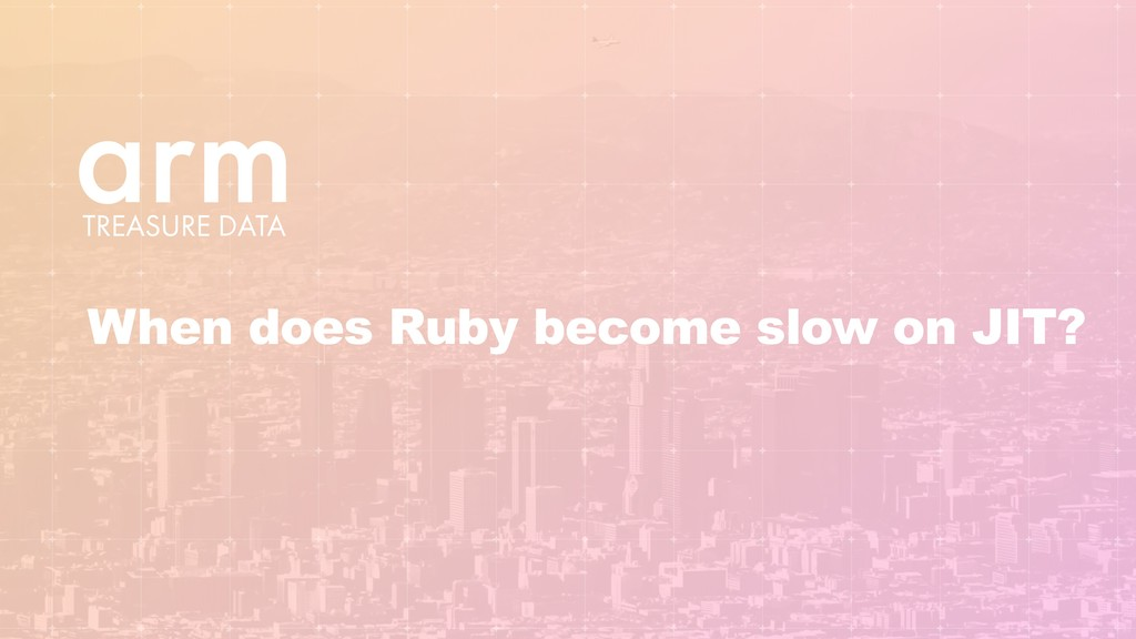 When does Ruby become slow on JIT?