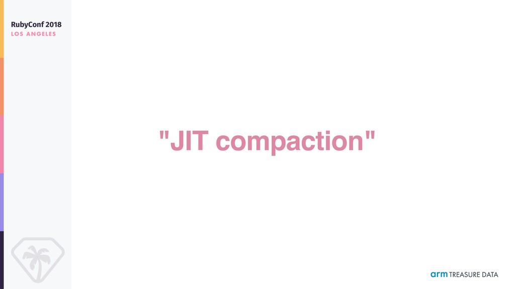 """JIT compaction"""