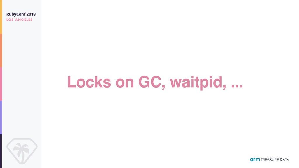 Locks on GC, waitpid, ...