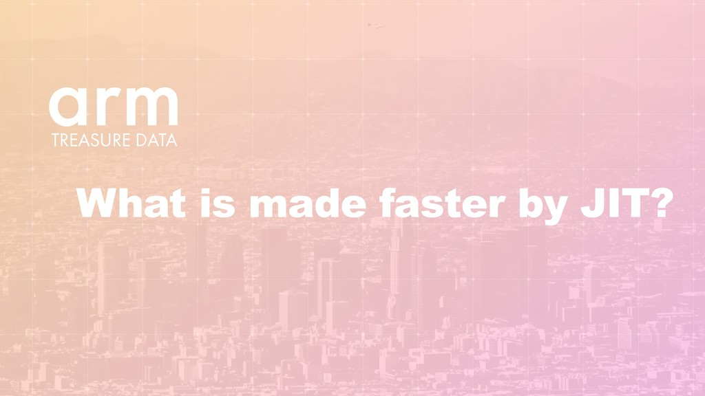 What is made faster by JIT?