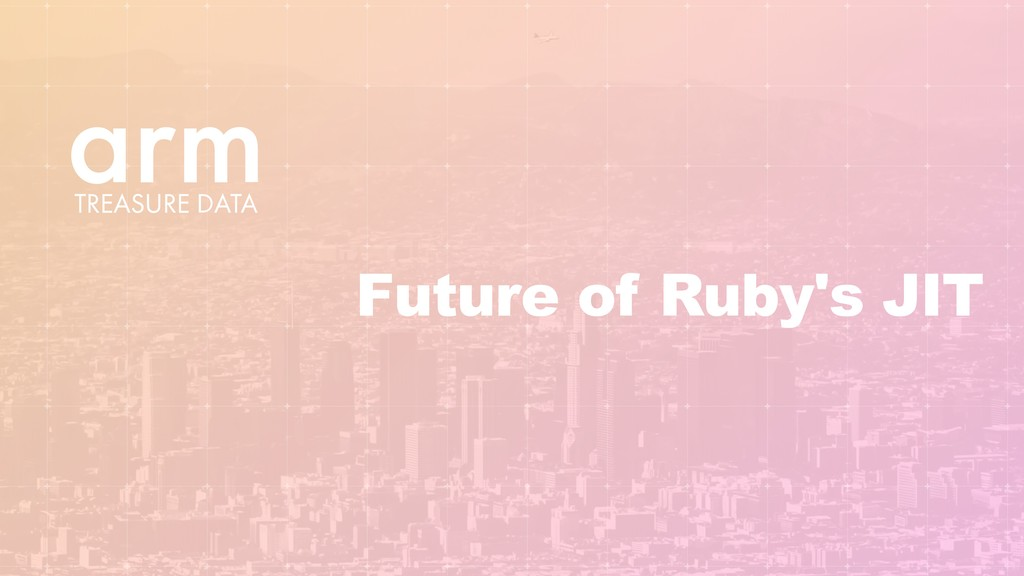 Future of Ruby's JIT