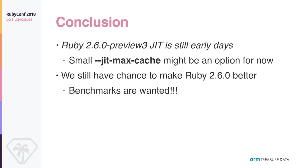 Conclusion • Ruby 2.6.0-preview3 JIT is still e...
