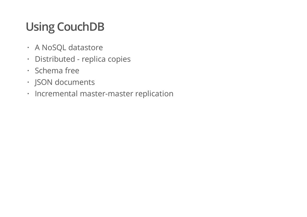 Using CouchDB A NoSQL datastore Distributed - r...