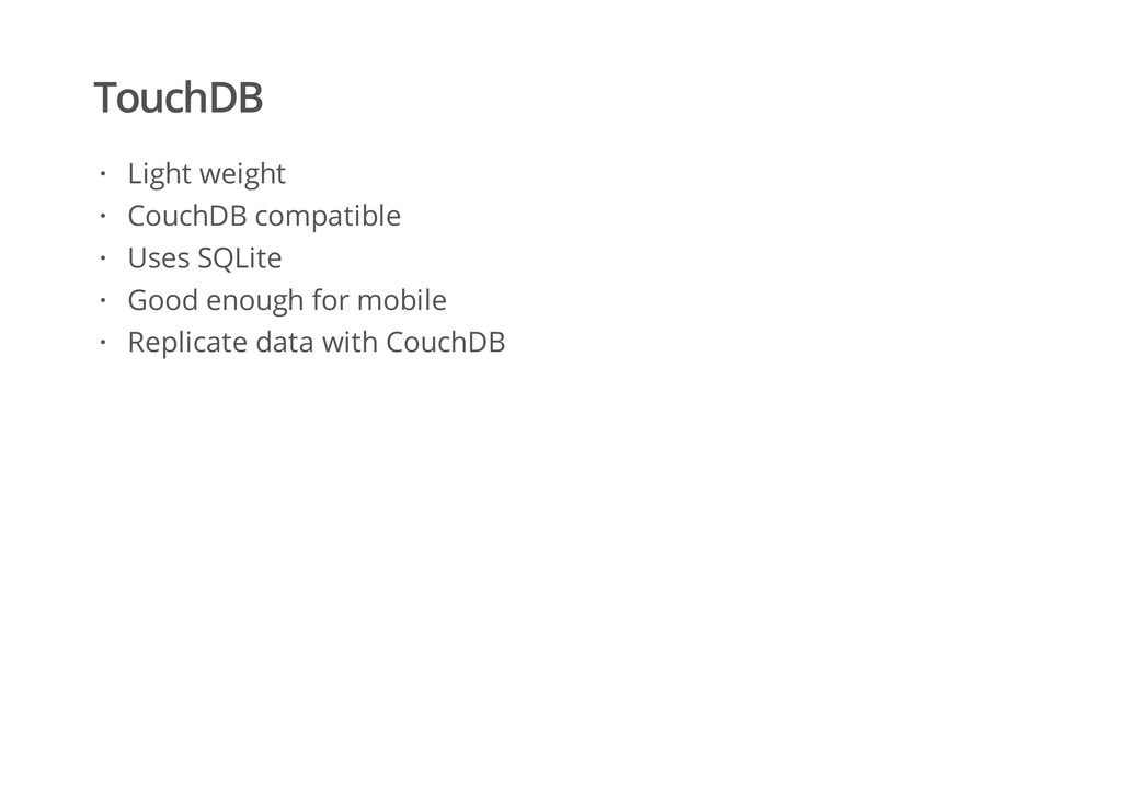 TouchDB Light weight CouchDB compatible Uses SQ...