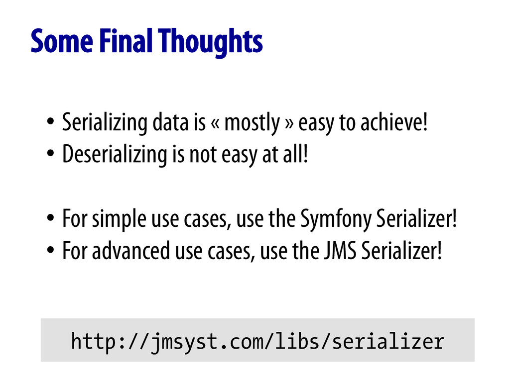 Some Final Thoughts • Serializing data is « mos...