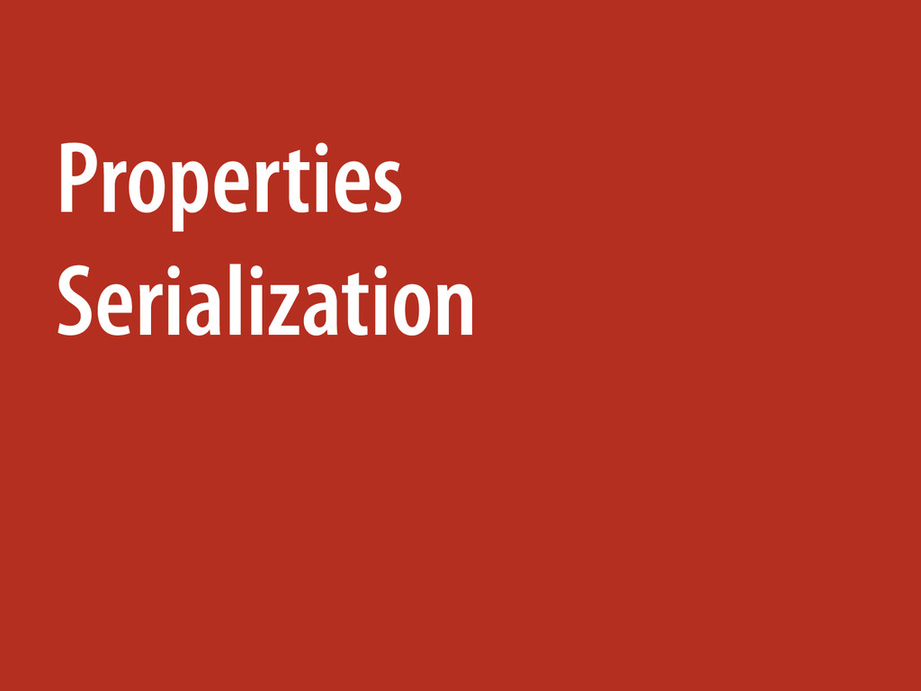 Properties Serialization
