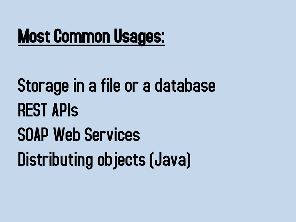 Most Common Usages: Storage in a file or a data...