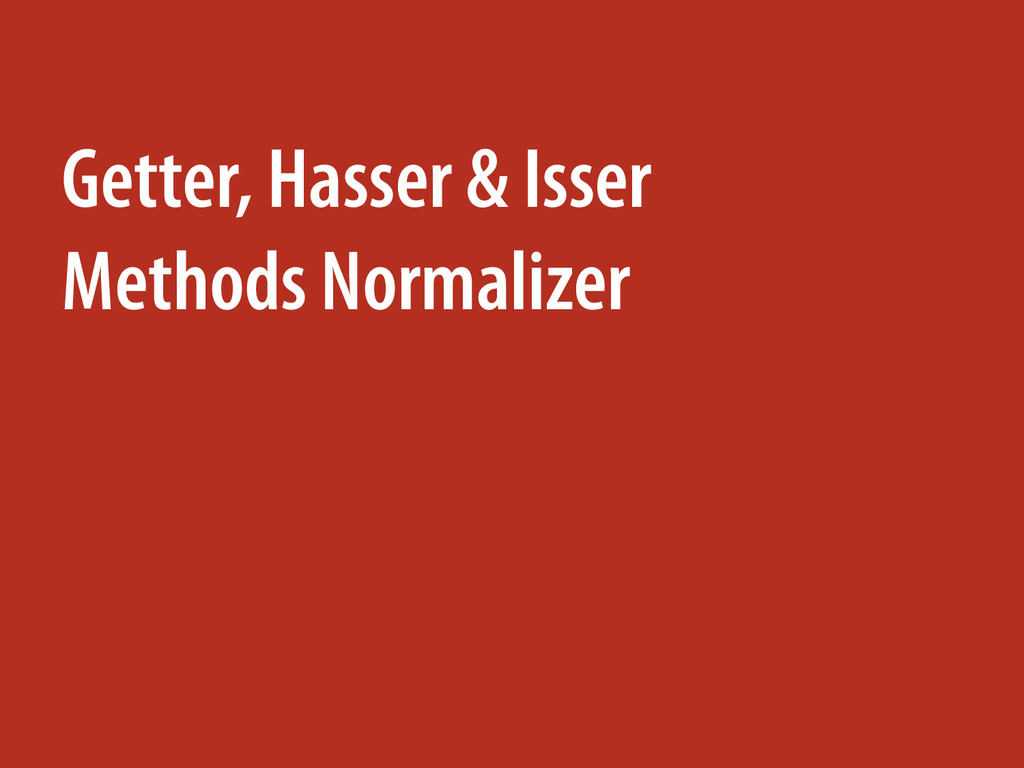 Getter, Hasser & Isser Methods Normalizer