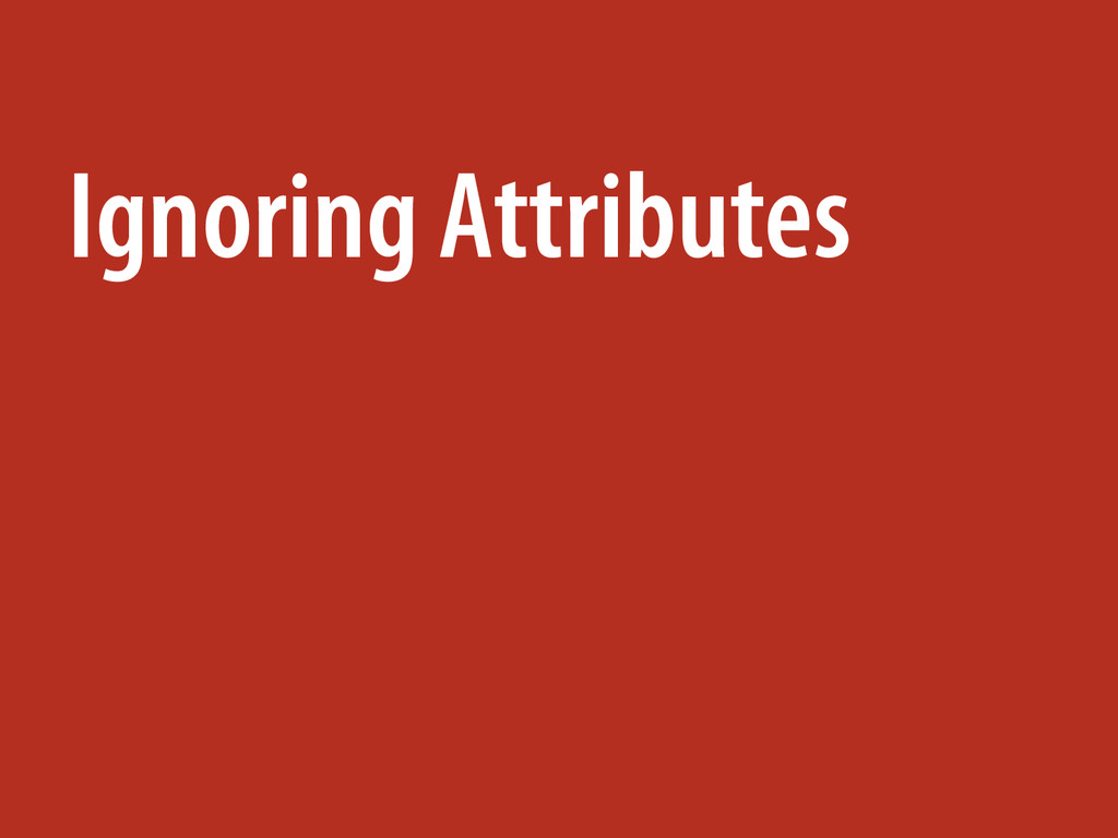 Ignoring Attributes
