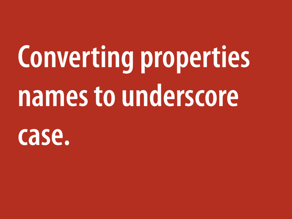 Converting properties names to underscore case.