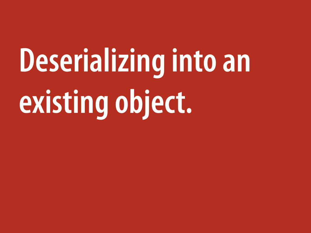 Deserializing into an existing object.