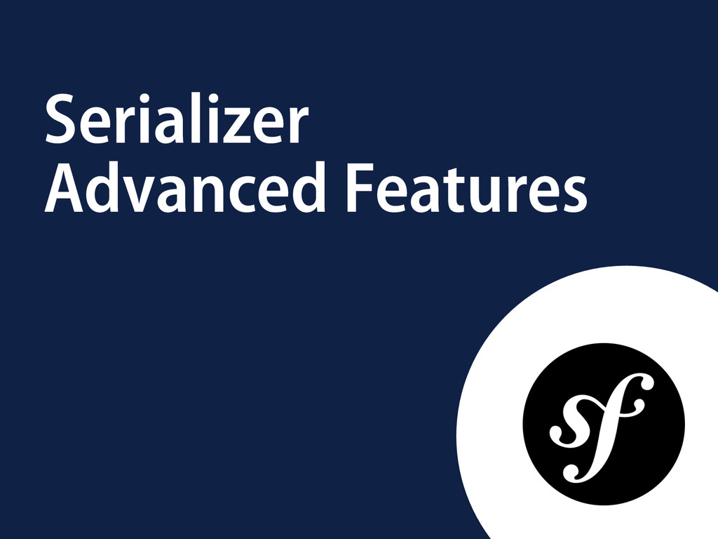 Serializer Advanced Features