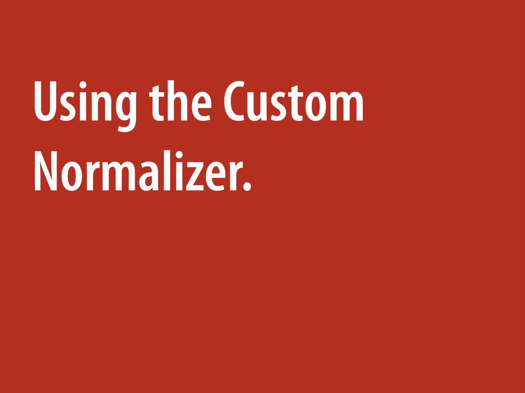 Using the Custom Normalizer.