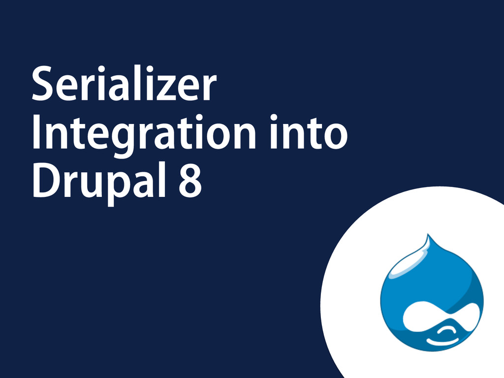 Serializer Integration into Drupal 8