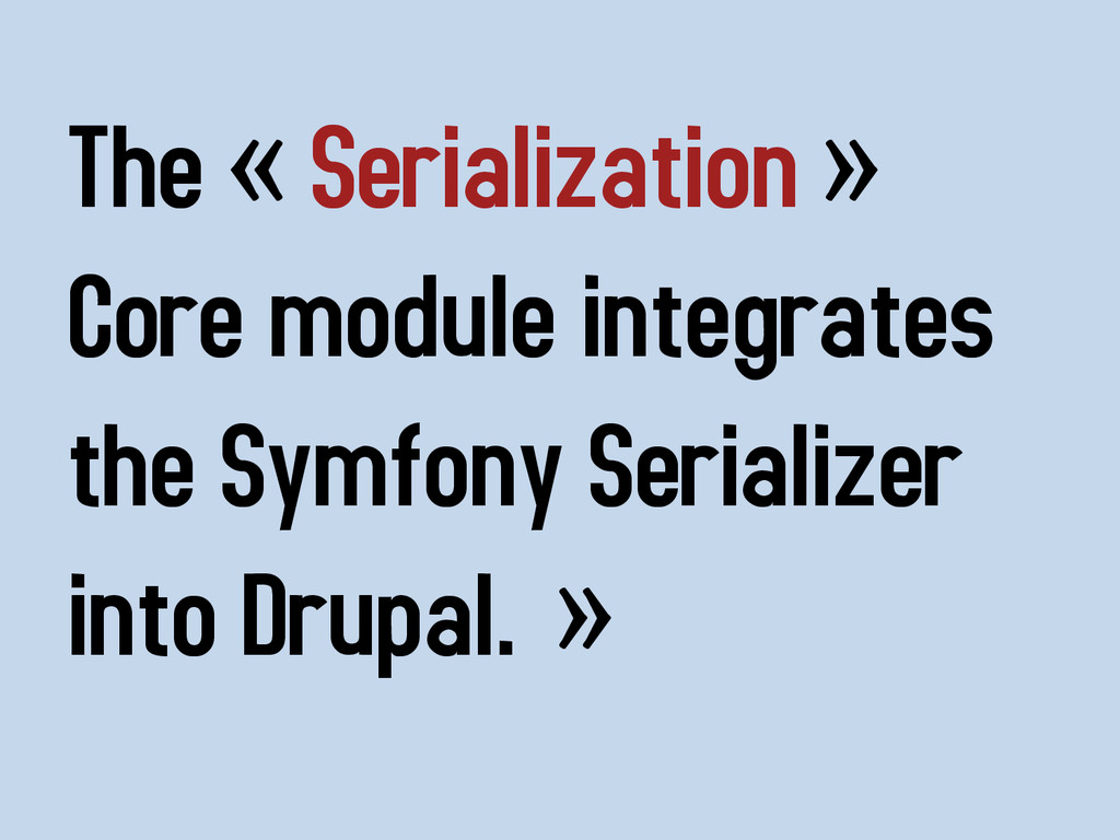 The « Serialization » Core module integrates th...