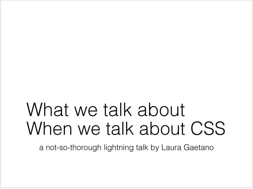 a not-so-thorough lightning talk by Laura Gaeta...