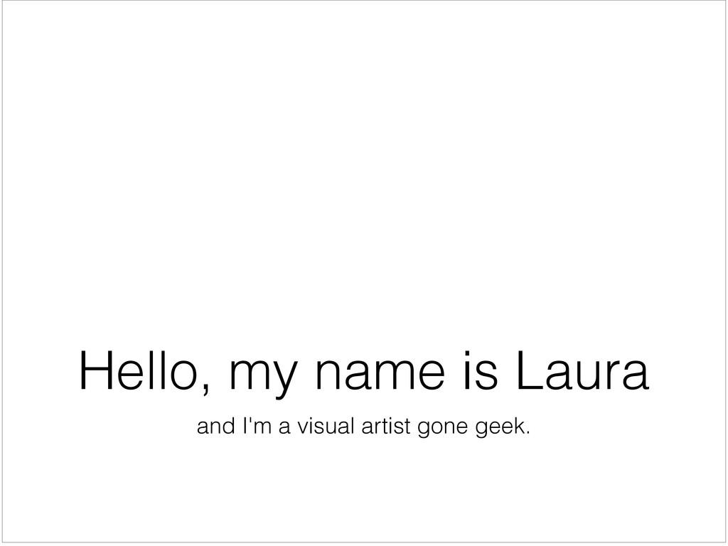and I'm a visual artist gone geek. Hello, my na...