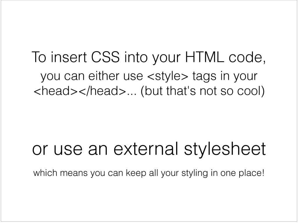 To insert CSS into your HTML code, you can eith...