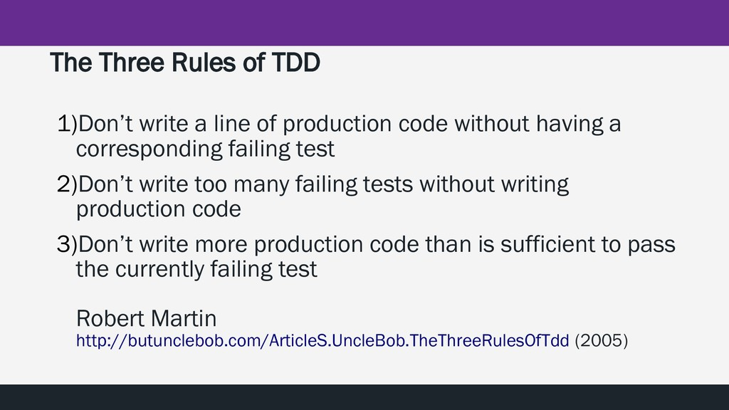 The Three Rules of TDD 1)Don't write a line of ...