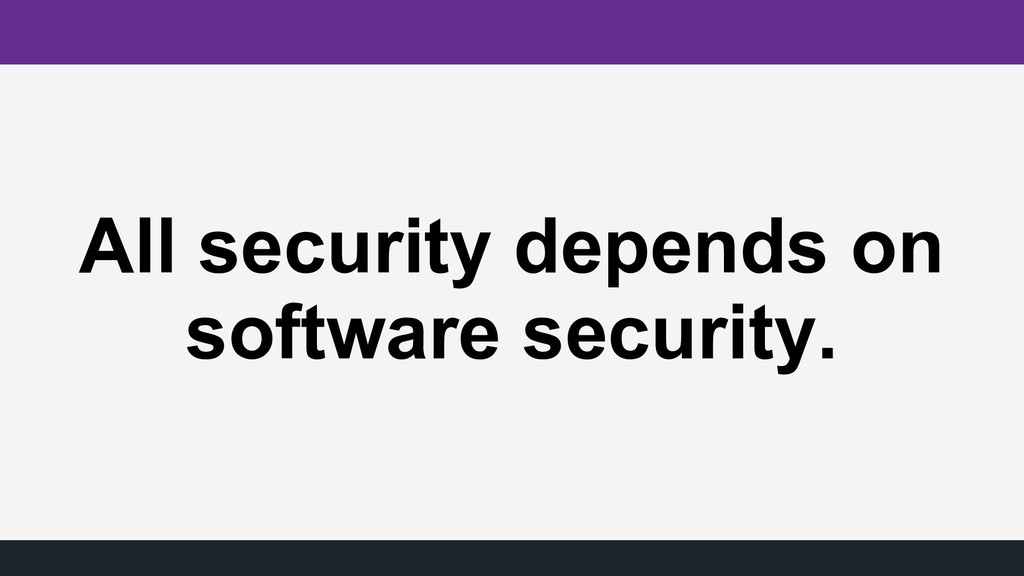 All security depends on software security.