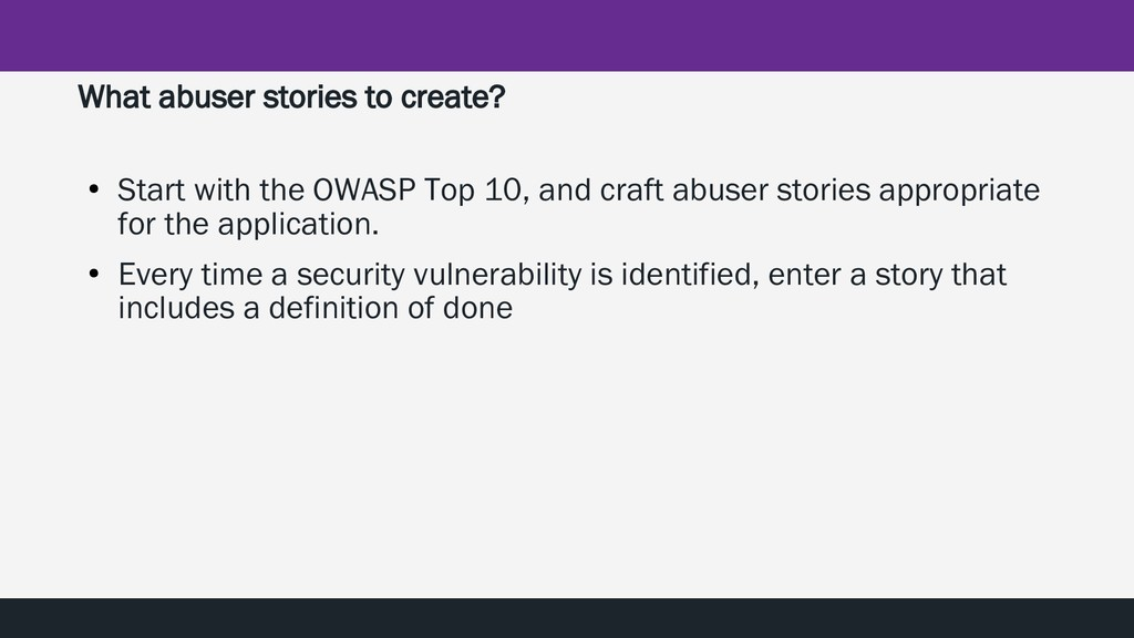 What abuser stories to create? ● Start with the...